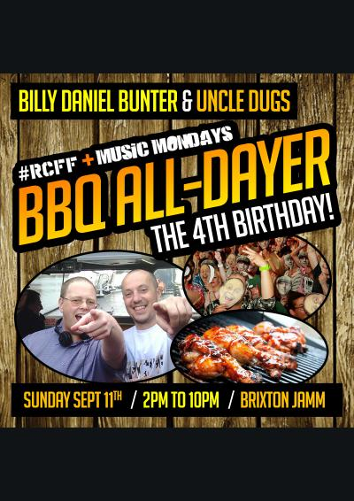 Billy Daniel Bunter & Uncle Dugs   present   #RCFF & Music Mondays   4th Birthday BBQ All Dayer